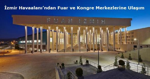 İzmir Havaalanı'ndan Fuar ve Kongre Merkezlerine Ulaşım