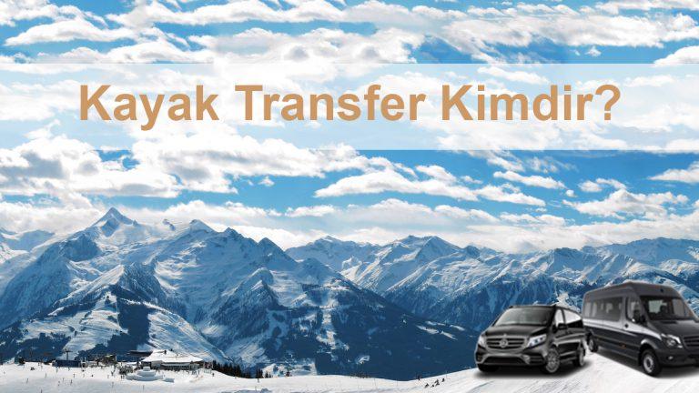 kayak transfer kimdir? kayak merkezi ulaşım, kayak merkezi transfer