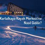 Kartalkaya Kayak Merkezi'ne Ne Zaman Gidilir? Kartalkaya Kayak Merkezi Nerede?